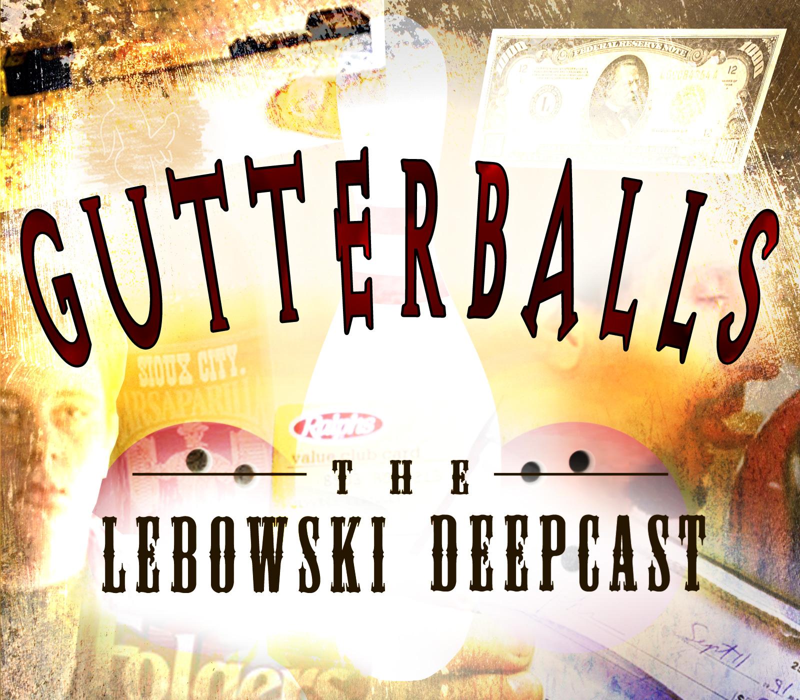 Gutterballs: The Big Lebowski Deepcast